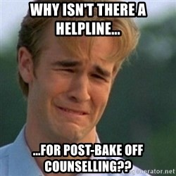 Crying Dawson - Why isn't there a helpline... ...for post-Bake Off counselling??