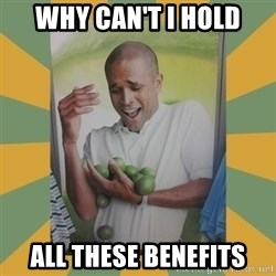 Why can't I hold all these limes - Why can't i hold all these benefits