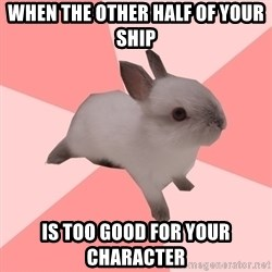 Roleplay Shipper Bunny - When the other half of your ship Is too good for your character