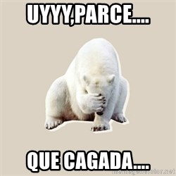 Bad RPer Polar Bear - UYYY,PARCE.... QUE CAGADA....