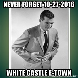 well played - Never forget 10-27-2016 White Castle E-town