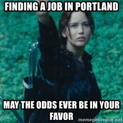 Katniss Three Finger Salute - Finding a job in Portland May the odds ever be in your favor