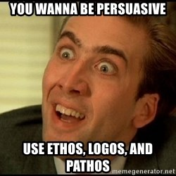 You Don't Say Nicholas Cage - You wanna be persuasive use ethos, logos, and pathos