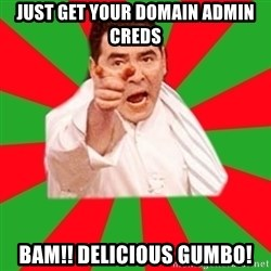 Emeril - Just get your domain admin creds Bam!! Delicious gumbo!