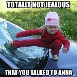 Angry Karate Girl - TOTALLY NOT JEALOUS THAT YOU TALKED TO ANNA
