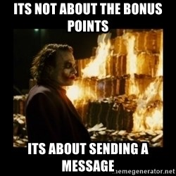 Not about the money joker - Its not about the bonus points  Its about sending a message