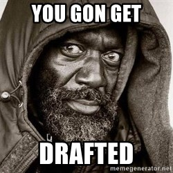 You Gonna Get Raped - You Gon Get DRAFTED