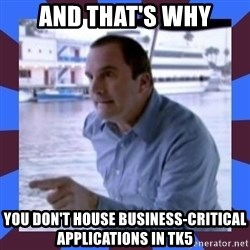 J walter weatherman - And that's why you don't house business-critical applications in TK5