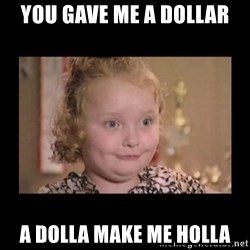 Honey BooBoo - YOU GAVE ME A DOLLAR A DOLLA MAKE ME HOLLA
