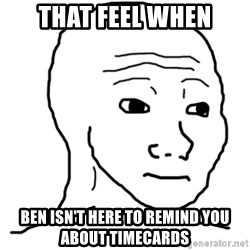 That Feel Guy - That Feel When Ben isn't here to remind you about timecards