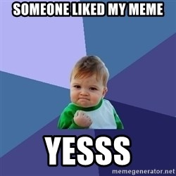 Success Kid - someone liked my meme yesss