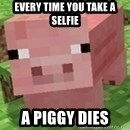 Minecraft PIG - every time you take a selfie a piggy dies
