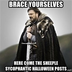 Game of Thrones - Brace yourselves Here come the sheeple sycophantic Halloween posts
