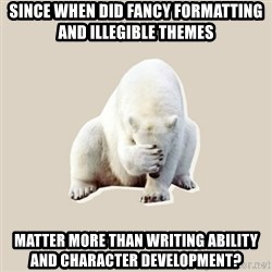 Bad RPer Polar Bear - Since when did fancy formatting and illegible themes Matter more than writing ability and character development?