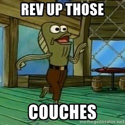 Rev Up Those Fryers - REV UP THOSE COUCHES