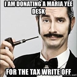 Rich Guy - I am donating a maria yee desk for the tax write off