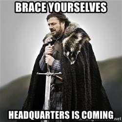 Game of Thrones - Brace yourselves Headquarters is coming