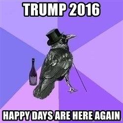 Rich Raven - trump 2016 happy days are here again