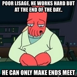 Sad Zoidberg - Poor Lisage, he works hard but at the end of the day.. he can only make ends meet