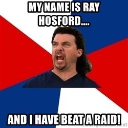 kenny powers - My name is Ray Hosford.... And I have beat a raid!