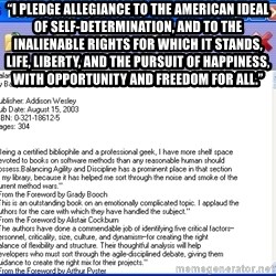 """Text - """"I pledge allegiance to the American ideal of self-determination, and to the inalienable rights for which it stands, life, liberty, and the pursuit of happiness, with opportunity and freedom for all."""""""