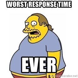 Comic Book Guy Worst Ever - Worst response time Ever