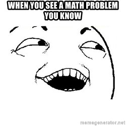 Yeah sure - When you see a math problem you know