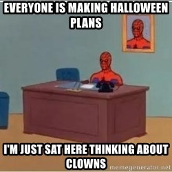Spiderman Desk - everyone is making halloween plans   i'm just sat here thinking about clowns