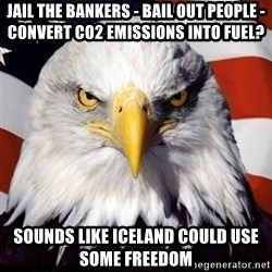 Freedom Eagle  - Jail the bankers - bail out people - convert co2 emissions into fuel? Sounds like Iceland could use some Freedom