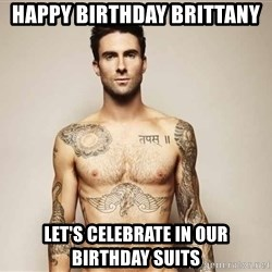 Adam Levine - Happy Birthday Brittany Let's celebrate in our birthday suits