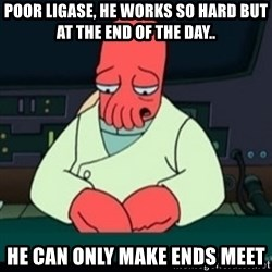Sad Zoidberg - Poor ligase, he works so hard but at the end of the day.. He can only make ends meet