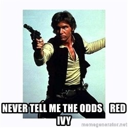 Han Solo -  NEVER TELL ME THE ODDS    RED IVY