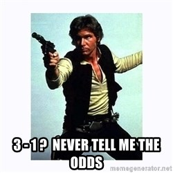 Han Solo -  3 - 1 ?  NEVER TELL ME THE ODDS