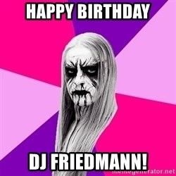 Black Metal Fashionista - Happy Birthday DJ Friedmann!