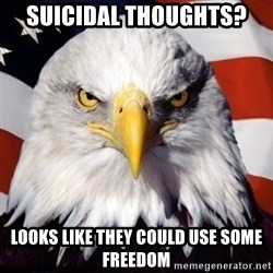 Freedom Eagle  - SUICIDAL THOUGHTS?  Looks like they could use some freedom