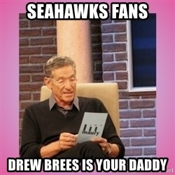 MAURY PV - Seahawks Fans Drew Brees is your Daddy