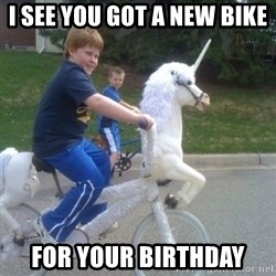 unicorn - I see you got a new bike for your birthday