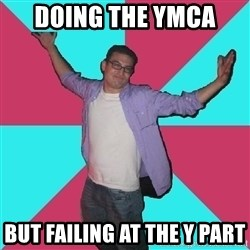 Douchebag Roommate - doing the ymca  but failing at the y part