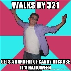 Douchebag Roommate - Walks by 321 gets a handful of candy because it's halloween