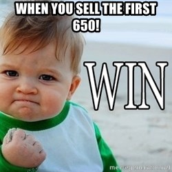 Win Baby - when you sell the first 650!