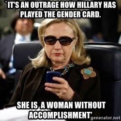 Hillary Text - `It's an outrage how Hillary has  played the gender card.  She is  a woman without accomplishment'