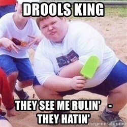 they see me rollin - drools king they see me rulin'    -     they hatin'