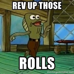 Rev Up Those Fryers - Rev Up Those Rolls