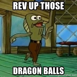 Rev Up Those Fryers - REV UP THOSE DRAGON BALLS