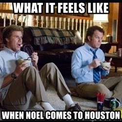 step brothers - what it feels like when noel comes to houston