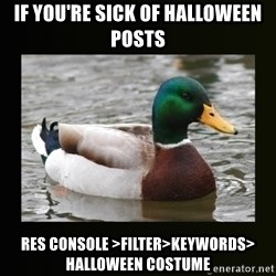 good advice duck - If you're sick of Halloween posts RES console >filter>keywords> Halloween costume