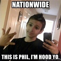 Thug life guy - Nationwide This is Phil, I'm hood yo.