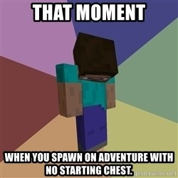 Depressed Minecraft Guy - that moment when you spawn on adventure with no starting chest.