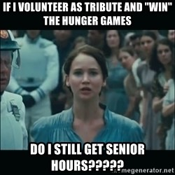"""I volunteer as tribute Katniss - If i volunteer as tribute and """"win"""" the hunger games Do I still get senior hours?????"""