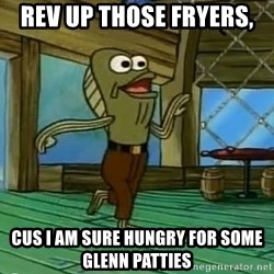Rev Up Those Fryers - rev up those fryers, cus i am sure hungry for some Glenn Patties